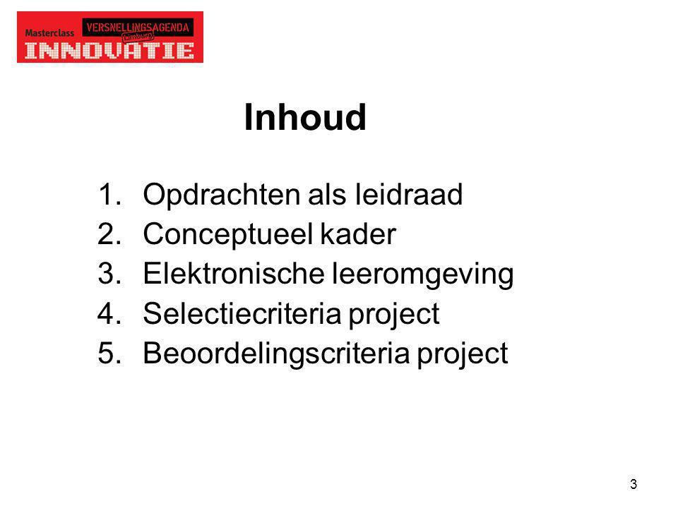 3 Inhoud 1.Opdrachten als leidraad 2.Conceptueel kader 3.Elektronische leeromgeving 4.Selectiecriteria project 5.Beoordelingscriteria project