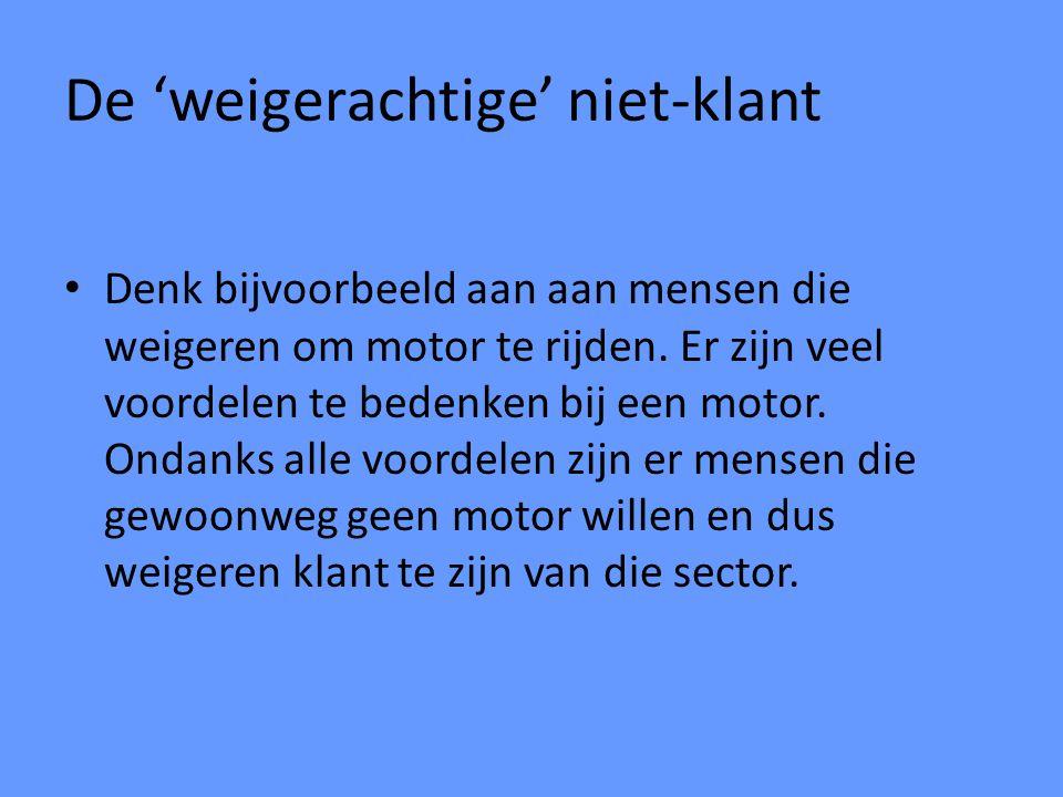 De 'weigerachtige' niet-klant Denk bijvoorbeeld aan aan mensen die weigeren om motor te rijden. Er zijn veel voordelen te bedenken bij een motor. Onda
