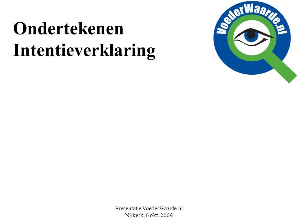 Presentatie VoederWaarde.nl Nijkerk, 6 okt. 2009 Ondertekenen Intentieverklaring