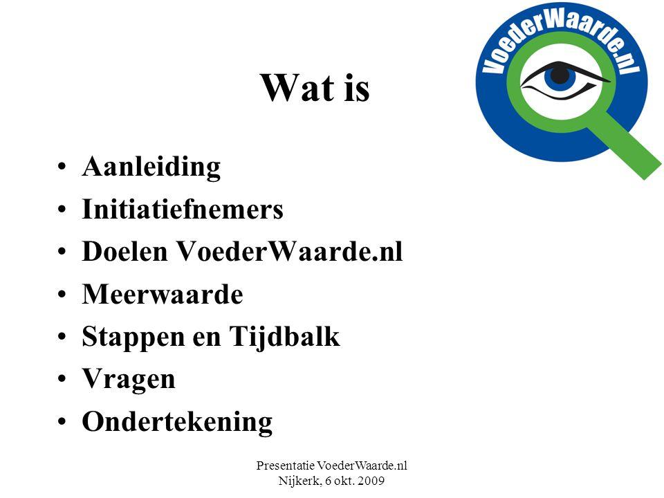 Presentatie VoederWaarde.nl Nijkerk, 6 okt. 2009 Wat is Aanleiding Initiatiefnemers Doelen VoederWaarde.nl Meerwaarde Stappen en Tijdbalk Vragen Onder