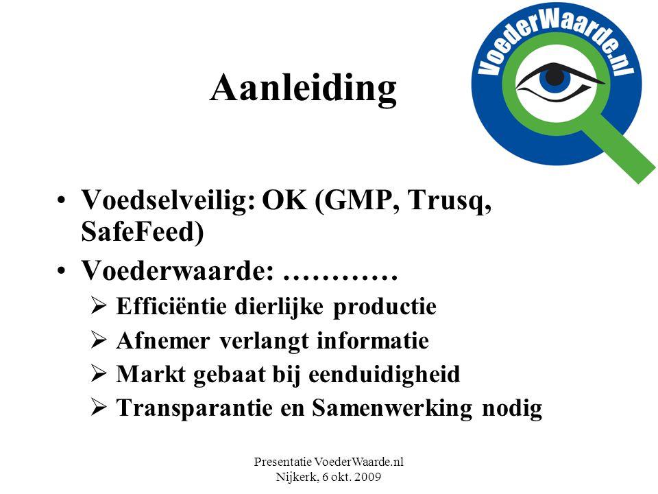 Presentatie VoederWaarde.nl Nijkerk, 6 okt. 2009 Aanleiding Voedselveilig: OK (GMP, Trusq, SafeFeed) Voederwaarde: …………  Efficiëntie dierlijke produc