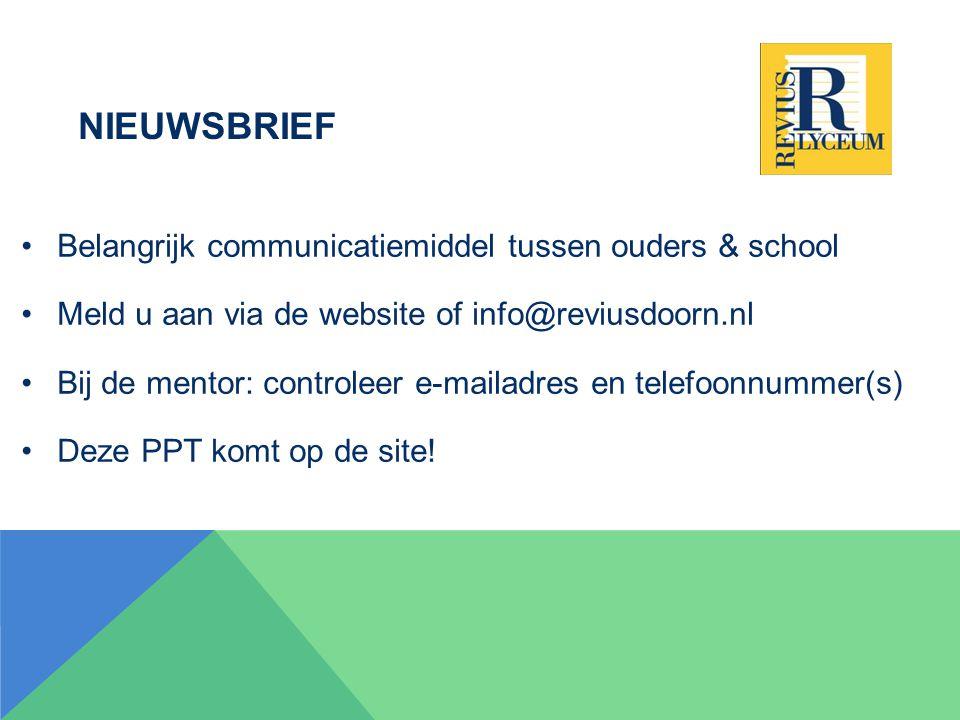 NIEUWSBRIEF Belangrijk communicatiemiddel tussen ouders & school Meld u aan via de website of info@reviusdoorn.nl Bij de mentor: controleer e-mailadres en telefoonnummer(s) Deze PPT komt op de site!
