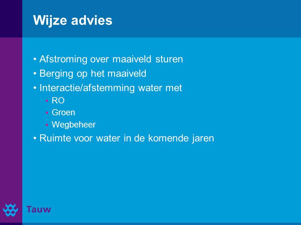 Wijze advies Afstroming over maaiveld sturen Berging op het maaiveld Interactie/afstemming water met RO Groen Wegbeheer Ruimte voor water in de komend