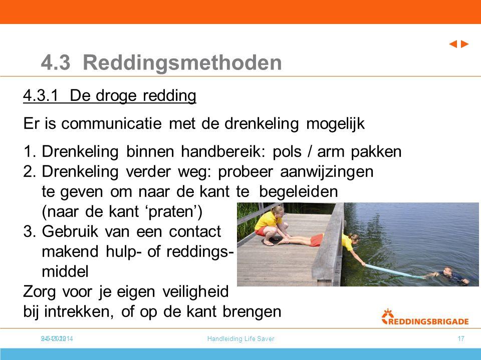 24-11-20149-5-2012Handleiding Life Saver17 4.3 Reddingsmethoden 4.3.1 De droge redding Er is communicatie met de drenkeling mogelijk 1.