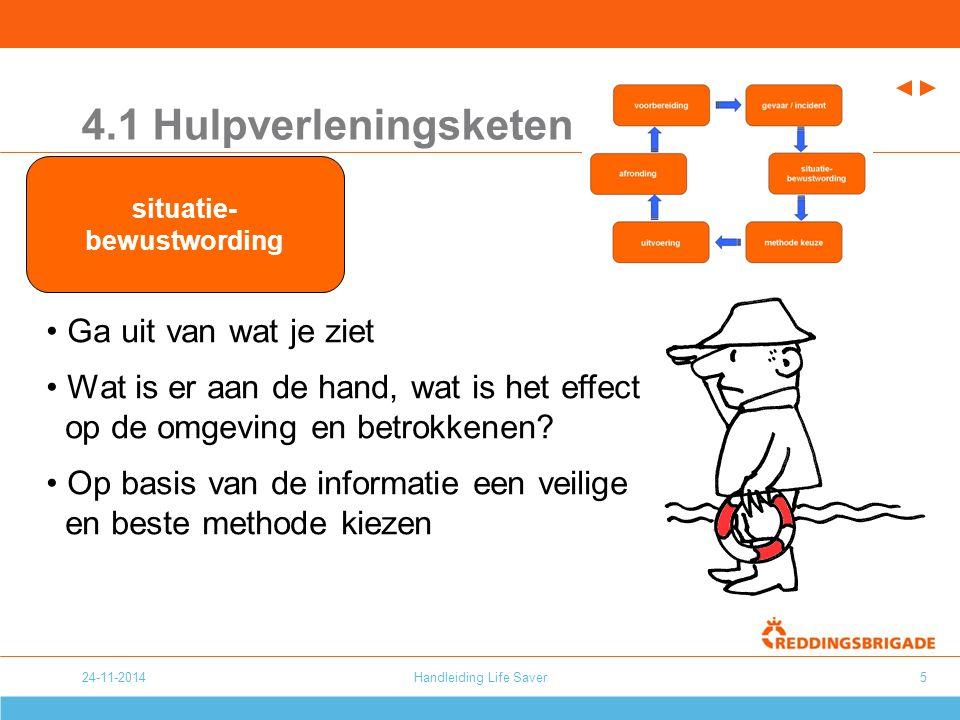 24-11-2014Handleiding Life Saver5 4.1 Hulpverleningsketen Ga uit van wat je ziet Wat is er aan de hand, wat is het effect op de omgeving en betrokkene