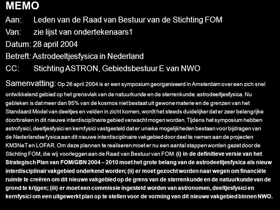 MEMO Aan: Leden van de Raad van Bestuur van de Stichting FOM Van: zie lijst van ondertekenaars1 Datum: 28 april 2004 Betreft: Astrodeeltjesfysica in N
