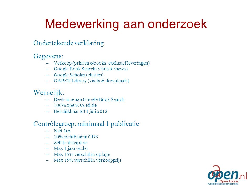 Medewerking aan onderzoek Ondertekende verklaring Gegevens: –Verkoop (print en e-books, exclusief leveringen) –Google Book Search (visits & views) –Go
