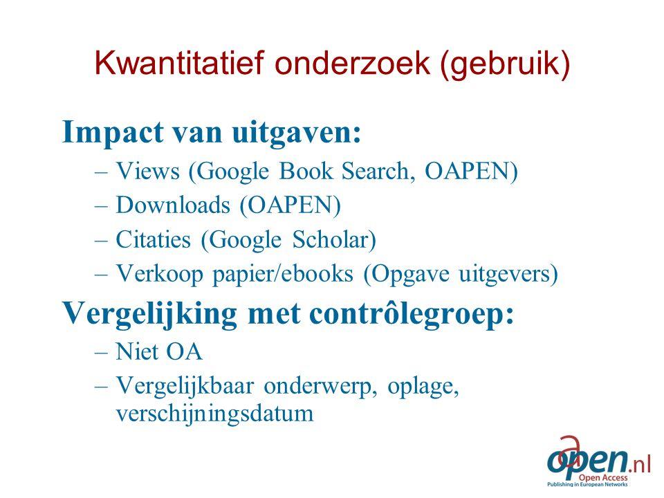 Kwantitatief onderzoek (gebruik) Impact van uitgaven: –Views (Google Book Search, OAPEN) –Downloads (OAPEN) –Citaties (Google Scholar) –Verkoop papier/ebooks (Opgave uitgevers) Vergelijking met contrôlegroep: –Niet OA –Vergelijkbaar onderwerp, oplage, verschijningsdatum
