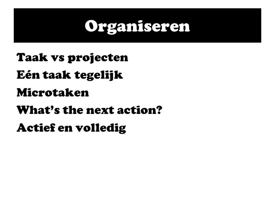 Taak vs projecten Eén taak tegelijk Microtaken What's the next action Actief en volledig