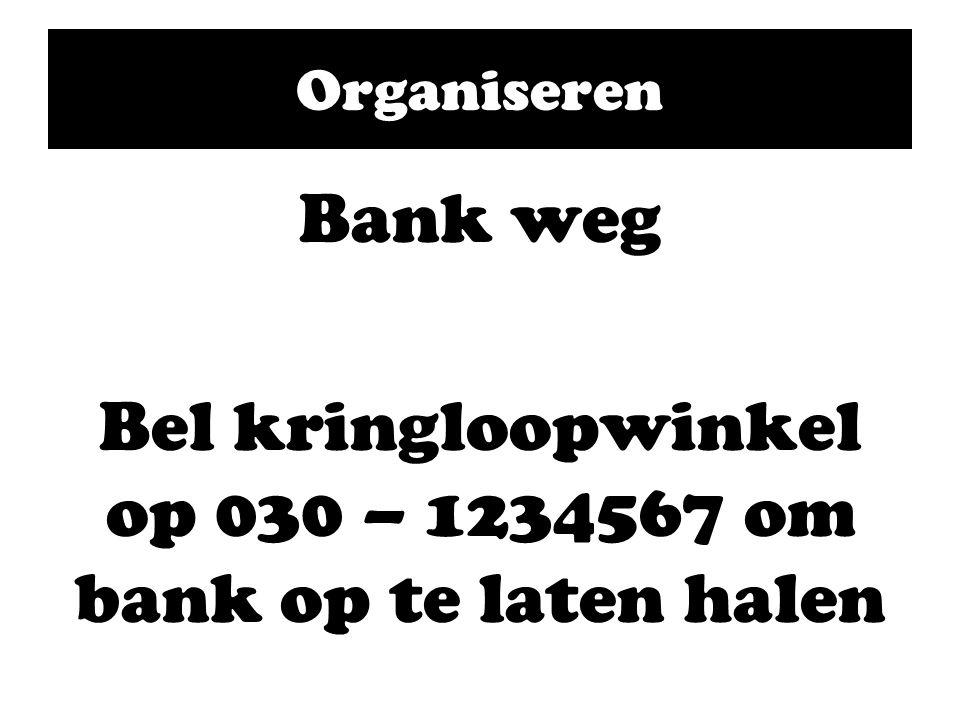 Organiseren Bank weg Bel kringloopwinkel op 030 – 1234567 om bank op te laten halen