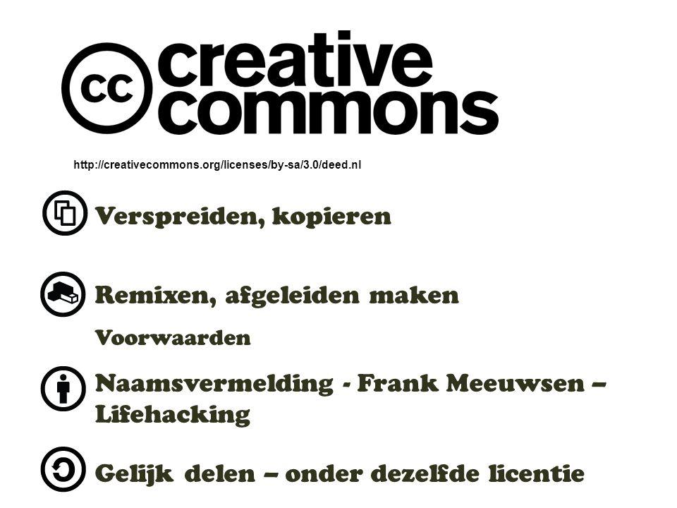 http://creativecommons.org/licenses/by-sa/3.0/deed.nl Verspreiden, kopieren Remixen, afgeleiden maken Voorwaarden Naamsvermelding - Frank Meeuwsen – Lifehacking Gelijk delen – onder dezelfde licentie