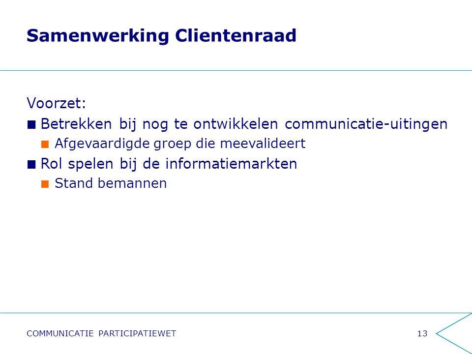 Samenwerking Clientenraad Voorzet: Betrekken bij nog te ontwikkelen communicatie-uitingen Afgevaardigde groep die meevalideert Rol spelen bij de infor