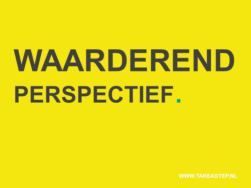 WAARDEREND PERSPECTIEF. WWW.TAKEASTEP.NL