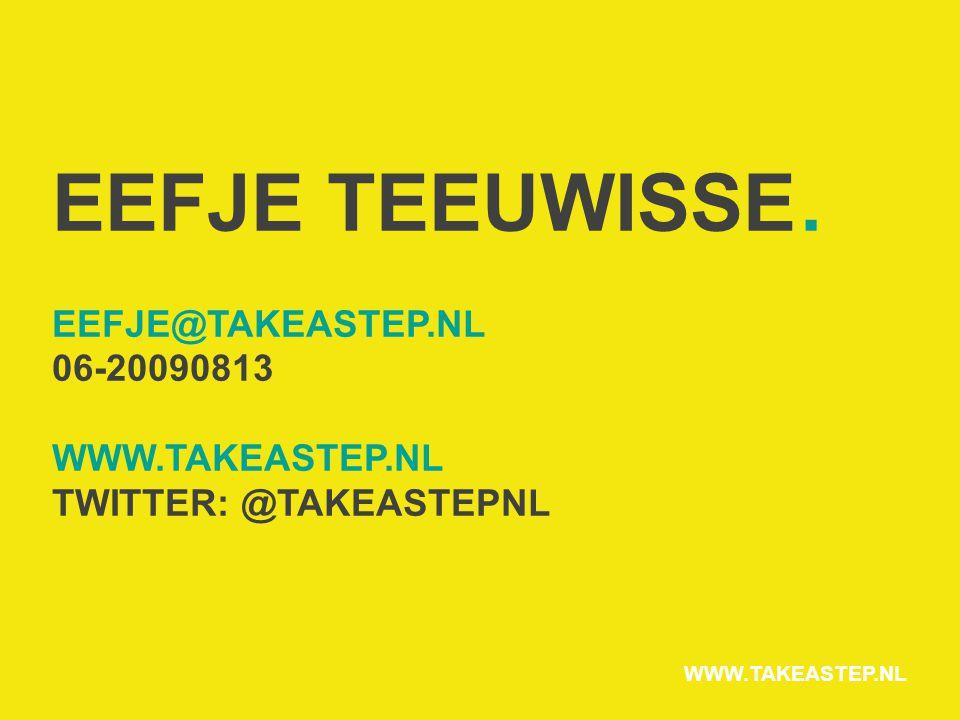 EEFJE TEEUWISSE. EEFJE@TAKEASTEP.NL 06-20090813 WWW.TAKEASTEP.NL TWITTER: @TAKEASTEPNL WWW.TAKEASTEP.NL