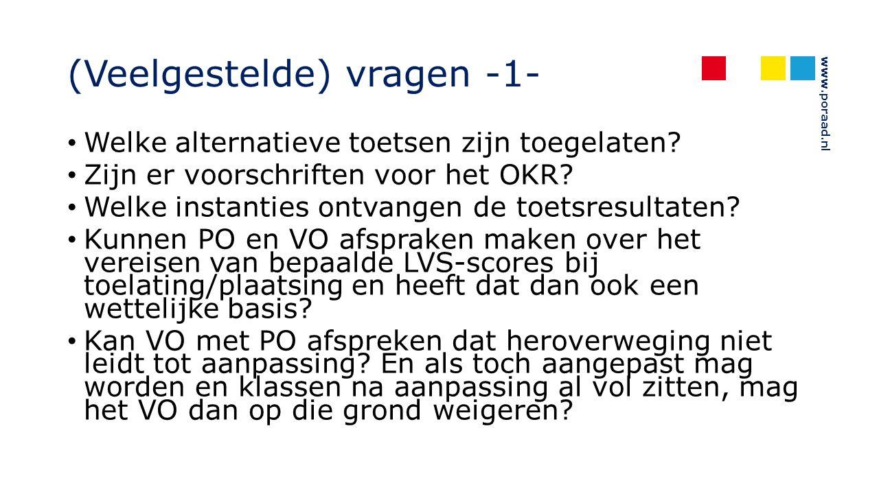 www.poraad.nl (Veelgestelde) vragen -1- Welke alternatieve toetsen zijn toegelaten? Zijn er voorschriften voor het OKR? Welke instanties ontvangen de