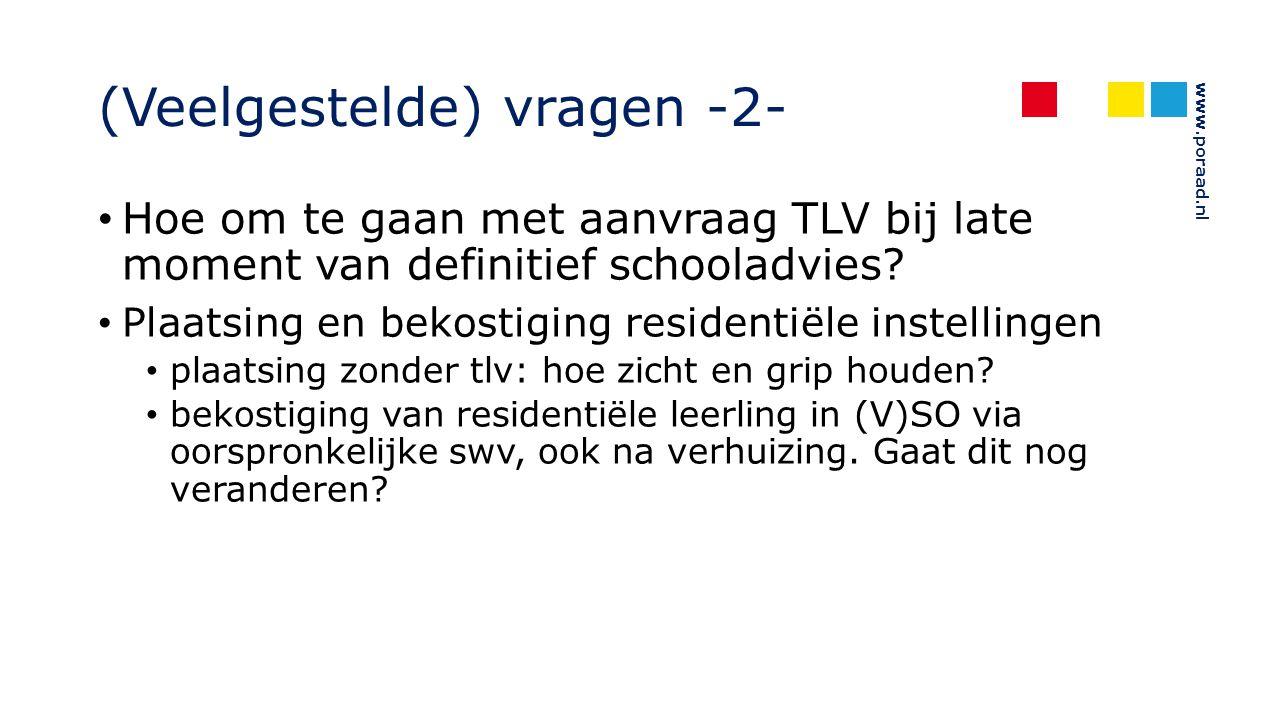 www.poraad.nl (Veelgestelde) vragen -2- Hoe om te gaan met aanvraag TLV bij late moment van definitief schooladvies? Plaatsing en bekostiging resident