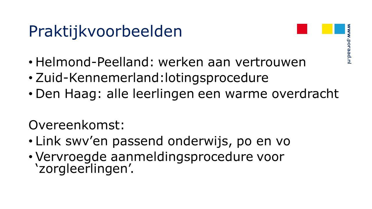 www.poraad.nl Praktijkvoorbeelden Helmond-Peelland: werken aan vertrouwen Zuid-Kennemerland:lotingsprocedure Den Haag: alle leerlingen een warme overdracht Overeenkomst: Link swv'en passend onderwijs, po en vo Vervroegde aanmeldingsprocedure voor 'zorgleerlingen'.