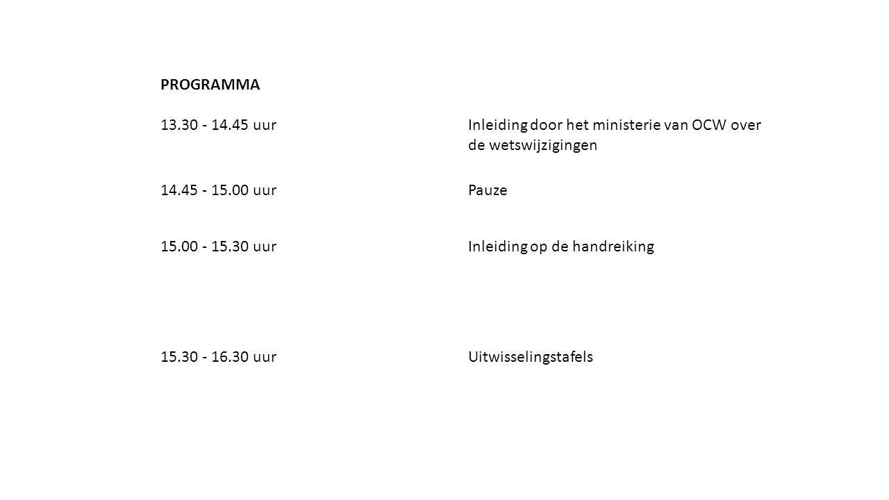 PROGRAMMA 13.30 - 14.45 uurInleiding door het ministerie van OCW over de wetswijzigingen 14.45 - 15.00 uurPauze 15.00 - 15.30 uurInleiding op de handreiking 15.30 - 16.30 uurUitwisselingstafels