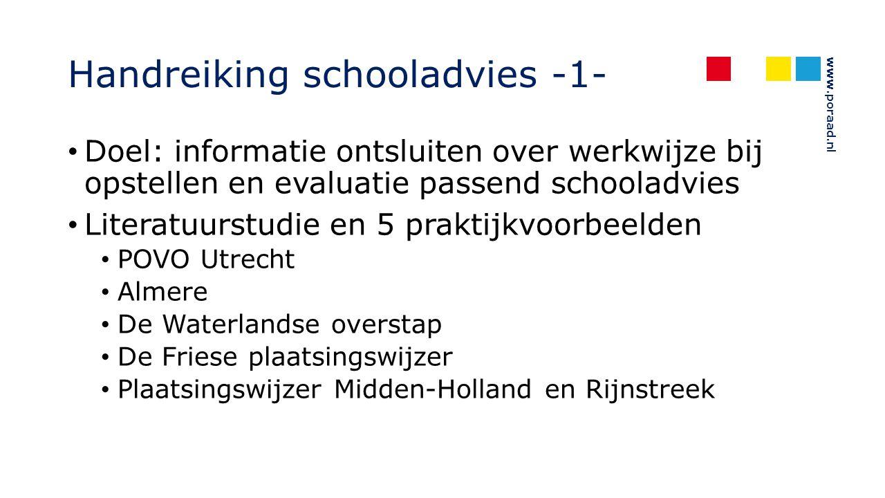Handreiking schooladvies -1- Doel: informatie ontsluiten over werkwijze bij opstellen en evaluatie passend schooladvies Literatuurstudie en 5 praktijk