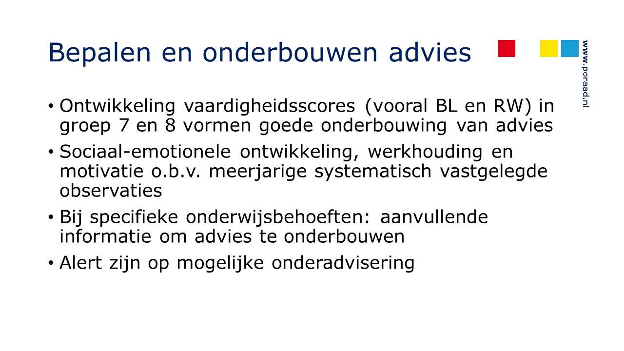 www.poraad.nl Bepalen en onderbouwen advies Ontwikkeling vaardigheidsscores (vooral BL en RW) in groep 7 en 8 vormen goede onderbouwing van advies Soc
