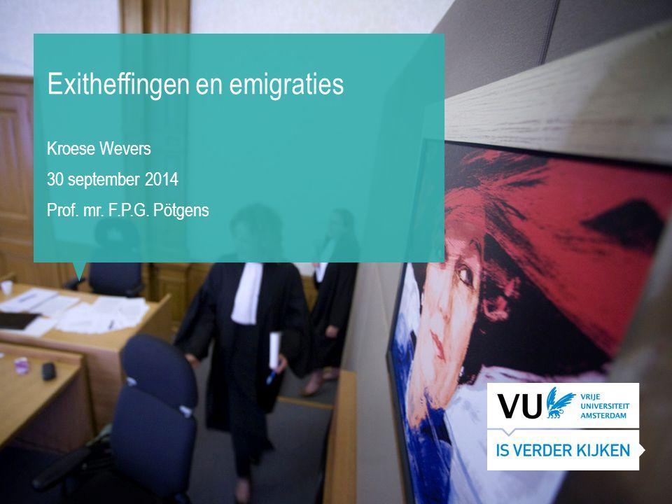 Exitheffingen en emigraties Kroese Wevers 30 september 2014 Prof. mr. F.P.G. Pötgens