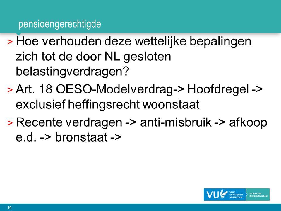 10 pensioengerechtigde > Hoe verhouden deze wettelijke bepalingen zich tot de door NL gesloten belastingverdragen? > Art. 18 OESO-Modelverdrag-> Hoofd