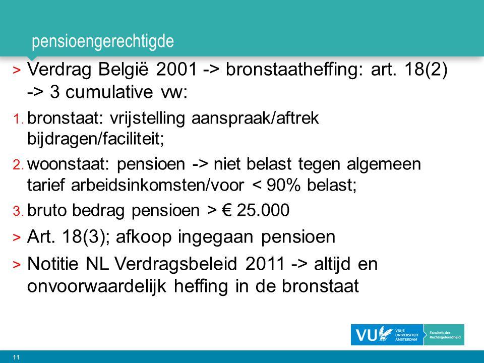 11 pensioengerechtigde > Verdrag België 2001 -> bronstaatheffing: art. 18(2) -> 3 cumulative vw: 1. bronstaat: vrijstelling aanspraak/aftrek bijdragen