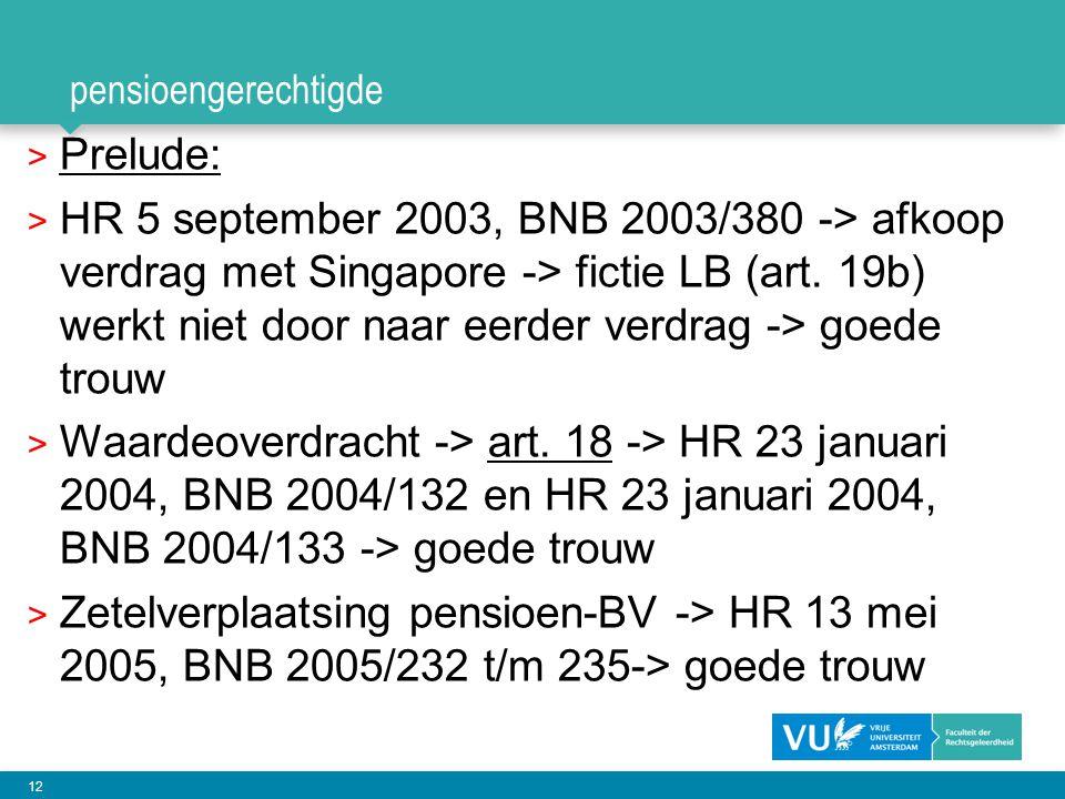 12 pensioengerechtigde > Prelude: > HR 5 september 2003, BNB 2003/380 -> afkoop verdrag met Singapore -> fictie LB (art. 19b) werkt niet door naar eer