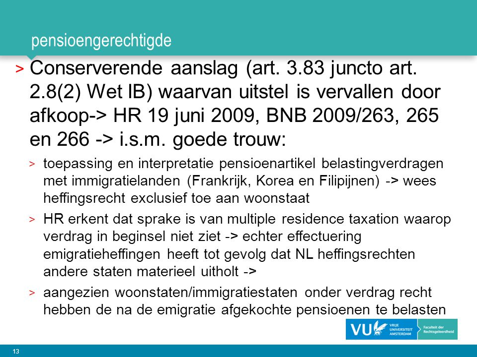 13 pensioengerechtigde > Conserverende aanslag (art. 3.83 juncto art. 2.8(2) Wet IB) waarvan uitstel is vervallen door afkoop-> HR 19 juni 2009, BNB 2