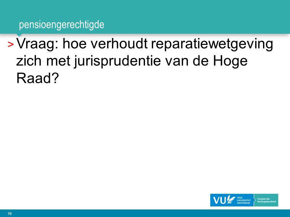 16 pensioengerechtigde > Vraag: hoe verhoudt reparatiewetgeving zich met jurisprudentie van de Hoge Raad? 16