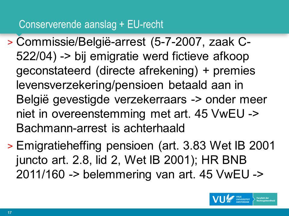 17 Conserverende aanslag + EU-recht > Commissie/België-arrest (5-7-2007, zaak C- 522/04) -> bij emigratie werd fictieve afkoop geconstateerd (directe