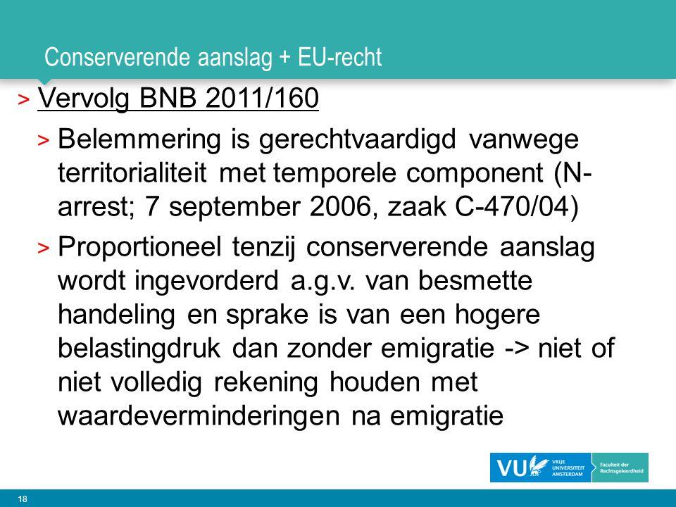 18 Conserverende aanslag + EU-recht > Vervolg BNB 2011/160 > Belemmering is gerechtvaardigd vanwege territorialiteit met temporele component (N- arres