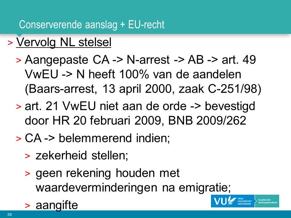 20 Conserverende aanslag + EU-recht > Vervolg NL stelsel > Aangepaste CA -> N-arrest -> AB -> art. 49 VwEU -> N heeft 100% van de aandelen (Baars-arre