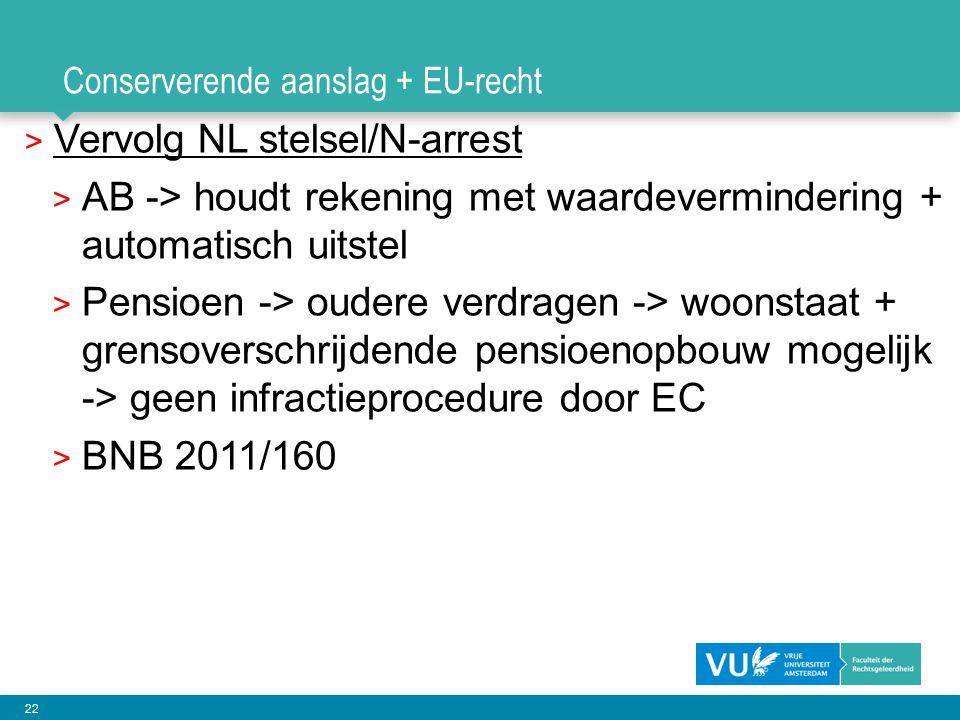 22 Conserverende aanslag + EU-recht > Vervolg NL stelsel/N-arrest > AB -> houdt rekening met waardevermindering + automatisch uitstel > Pensioen -> ou