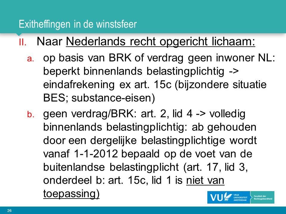 26 Exitheffingen in de winstsfeer II. Naar Nederlands recht opgericht lichaam: a. op basis van BRK of verdrag geen inwoner NL: beperkt binnenlands bel