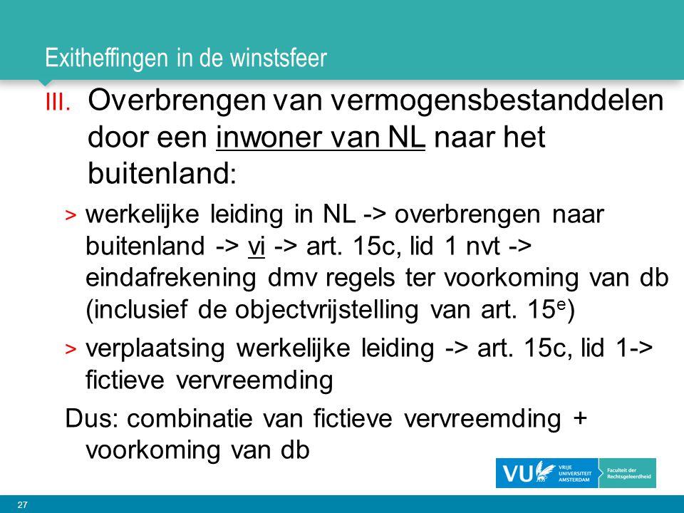 27 Exitheffingen in de winstsfeer III. Overbrengen van vermogensbestanddelen door een inwoner van NL naar het buitenland : > werkelijke leiding in NL