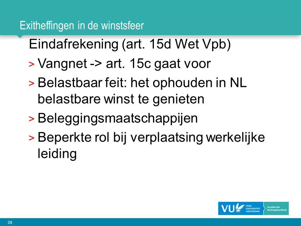 28 Exitheffingen in de winstsfeer Eindafrekening (art. 15d Wet Vpb) > Vangnet -> art. 15c gaat voor > Belastbaar feit: het ophouden in NL belastbare w