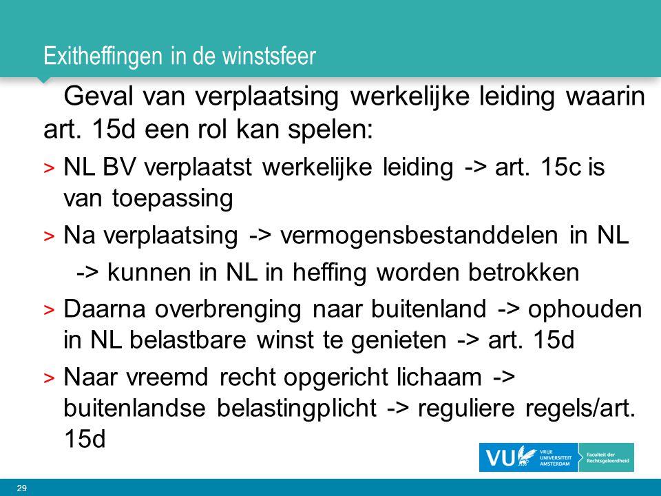 29 Exitheffingen in de winstsfeer Geval van verplaatsing werkelijke leiding waarin art. 15d een rol kan spelen: > NL BV verplaatst werkelijke leiding