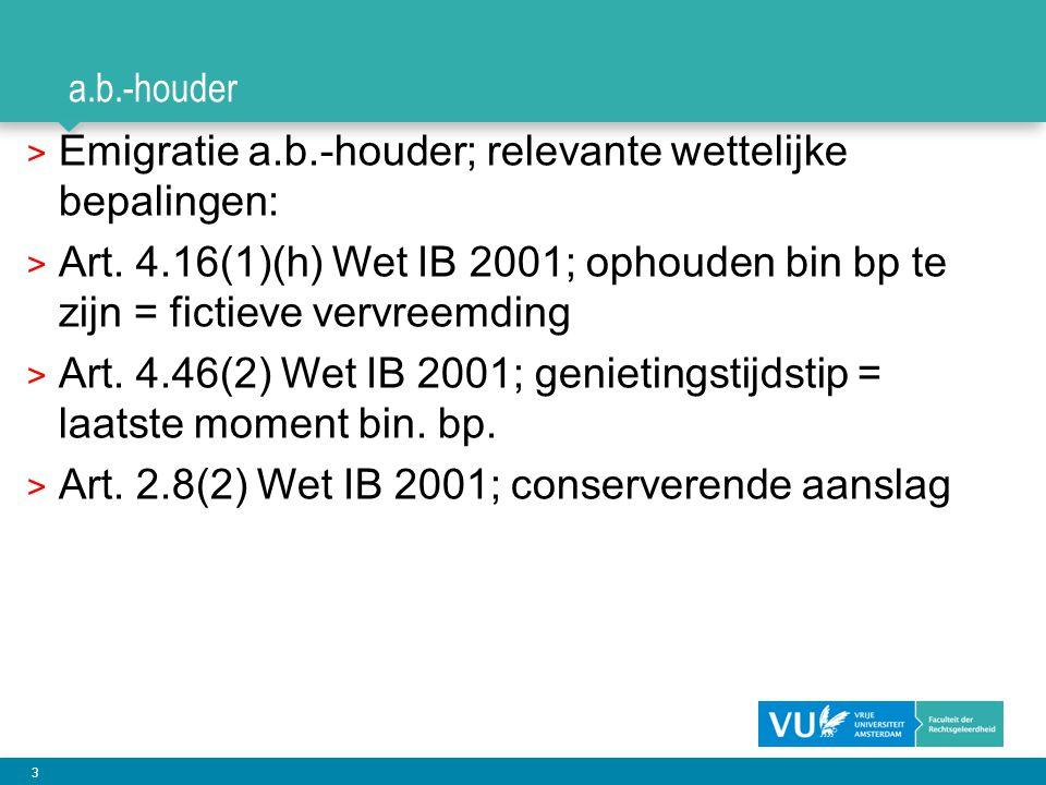 3 a.b.-houder > Emigratie a.b.-houder; relevante wettelijke bepalingen: > Art. 4.16(1)(h) Wet IB 2001; ophouden bin bp te zijn = fictieve vervreemding