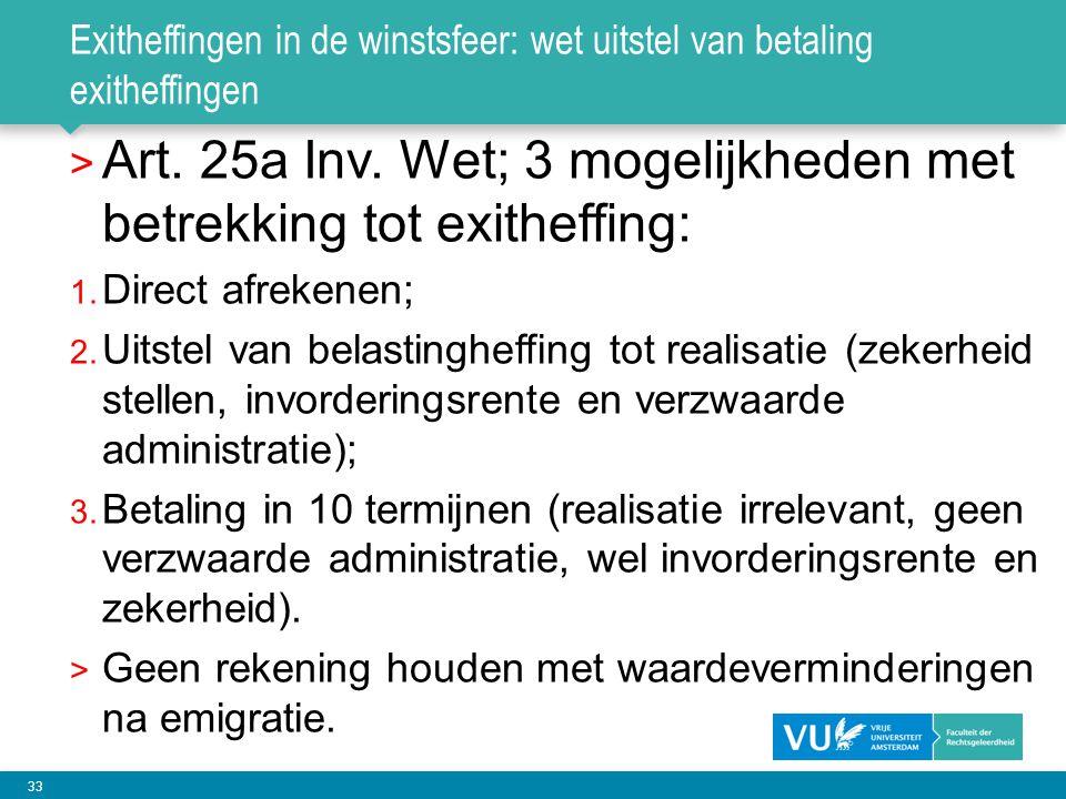 33 Exitheffingen in de winstsfeer: wet uitstel van betaling exitheffingen > Art. 25a Inv. Wet; 3 mogelijkheden met betrekking tot exitheffing: 1. Dire