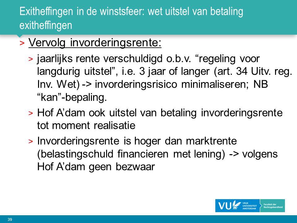 """39 Exitheffingen in de winstsfeer: wet uitstel van betaling exitheffingen > Vervolg invorderingsrente: > jaarlijks rente verschuldigd o.b.v. """"regeling"""