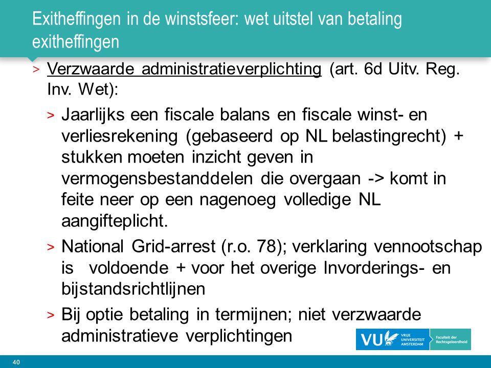40 Exitheffingen in de winstsfeer: wet uitstel van betaling exitheffingen > Verzwaarde administratieverplichting (art. 6d Uitv. Reg. Inv. Wet): > Jaar