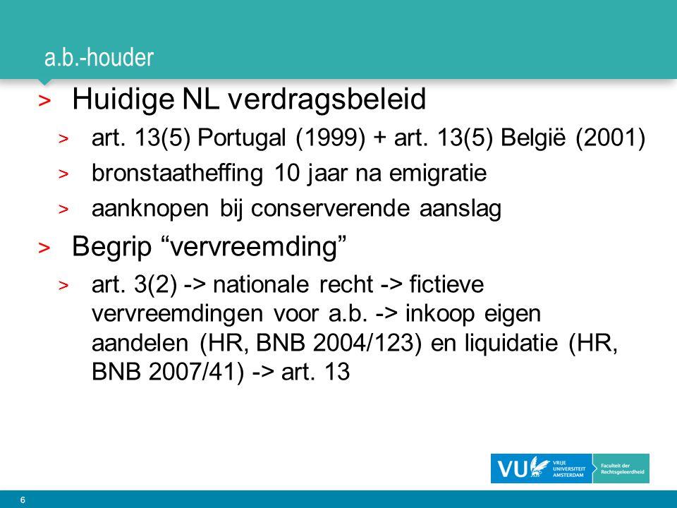 6 a.b.-houder > Huidige NL verdragsbeleid > art. 13(5) Portugal (1999) + art. 13(5) België (2001) > bronstaatheffing 10 jaar na emigratie > aanknopen