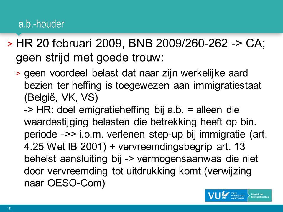 7 a.b.-houder > HR 20 februari 2009, BNB 2009/260-262 -> CA; geen strijd met goede trouw: > geen voordeel belast dat naar zijn werkelijke aard bezien