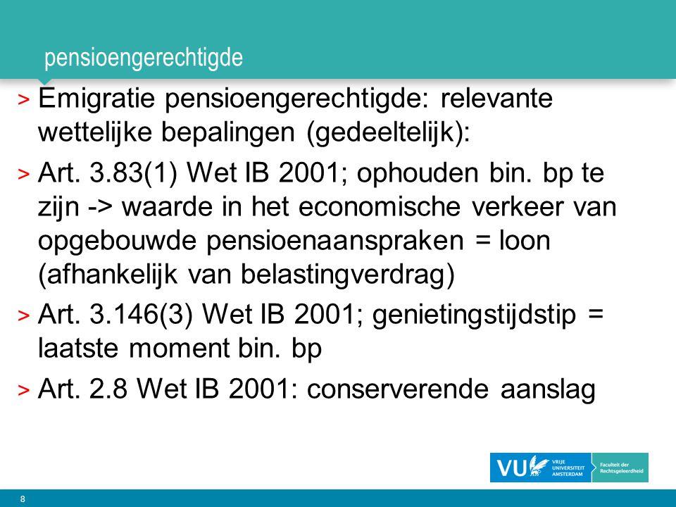 8 pensioengerechtigde > Emigratie pensioengerechtigde: relevante wettelijke bepalingen (gedeeltelijk): > Art. 3.83(1) Wet IB 2001; ophouden bin. bp te