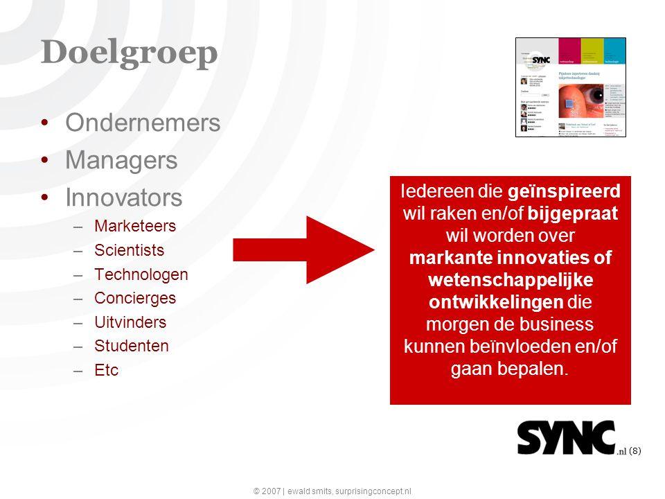 © 2007 | ewald smits, surprisingconcept.nl (9) Content Artikelen –Lang, doorwrocht, gedoseerd (1x /dag) Nieuws –Kort, opmerkelijk, nieuw (5x per dag)