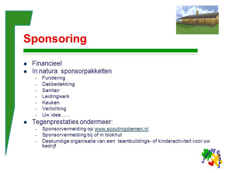 Sponsoring Financieel In natura: sponsorpakketten – Fundering – Dakbedekking – Sanitair – Leidingwerk – Keuken – Verlichting – Uw idee…… Tegenprestaties ondermeer: – Sponsorvermelding op www.scoutingdiemen.nlwww.scoutingdiemen.nl – Sponsorvermelding bij of in blokhut – Deskundige organisatie van een teambuildings- of kinderactiviteit voor uw bedrijf