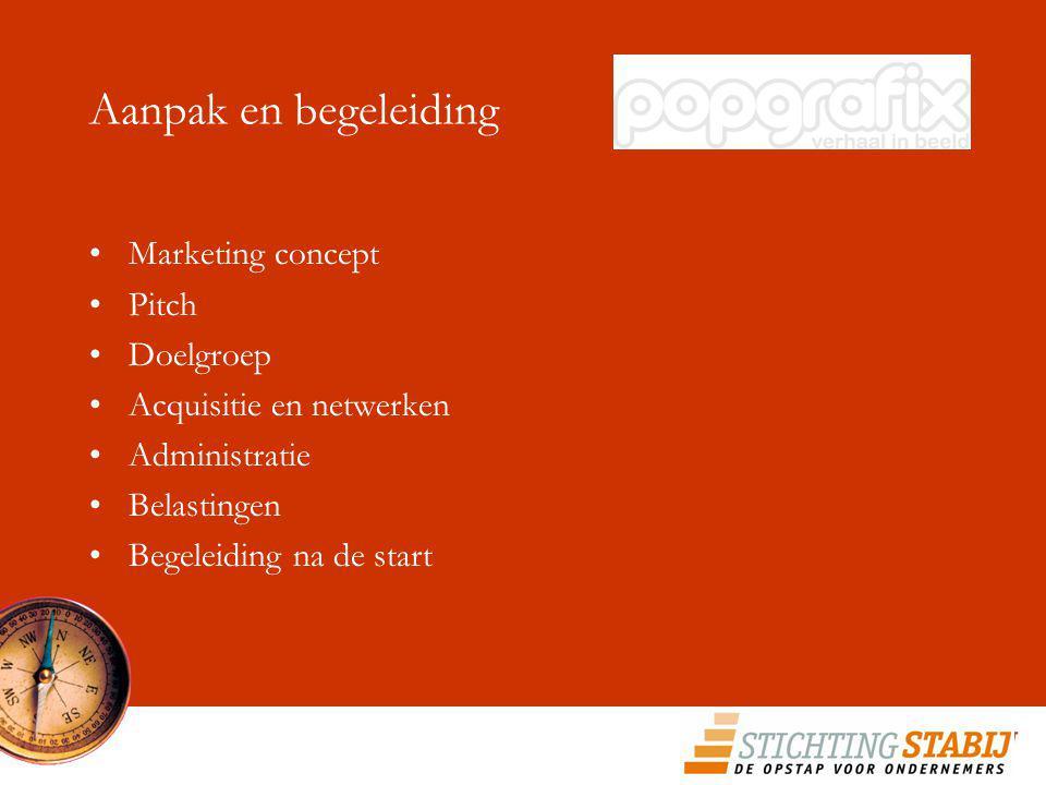Aanpak en begeleiding Marketing concept Pitch Doelgroep Acquisitie en netwerken Administratie Belastingen Begeleiding na de start