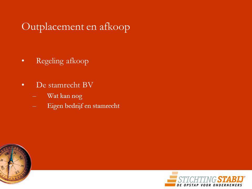 Outplacement en afkoop Regeling afkoop De stamrecht BV –Wat kan nog –Eigen bedrijf en stamrecht