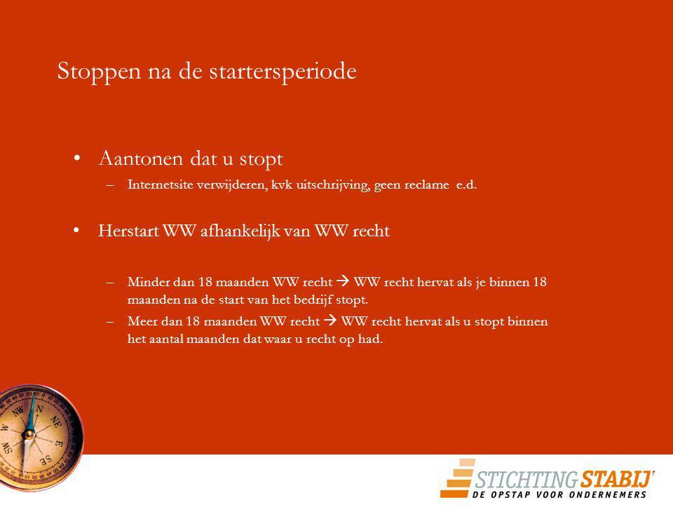 Stoppen na de startersperiode Aantonen dat u stopt –Internetsite verwijderen, kvk uitschrijving, geen reclame e.d. Herstart WW afhankelijk van WW rech
